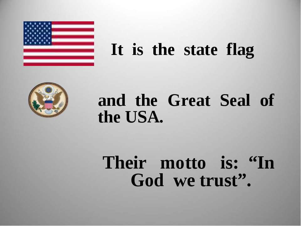 "It is the state flag and the Great Seal of the USA. Their motto is: ""In God w..."