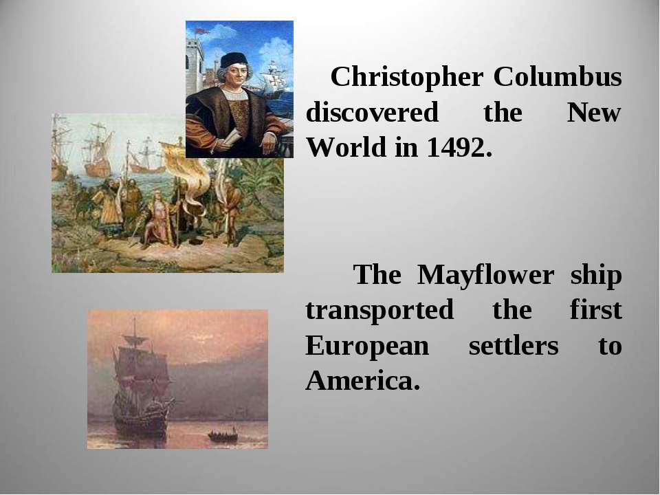 Christopher Columbus discovered the New World in 1492. The Mayflower ship tra...