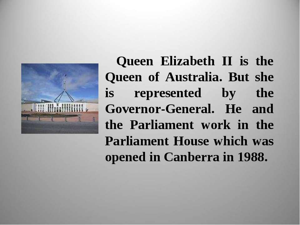Queen Elizabeth II is the Queen of Australia. But she is represented by the G...