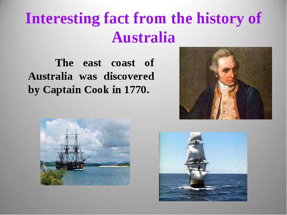 Interesting fact from the history of Australia The east coast of Australia wa...