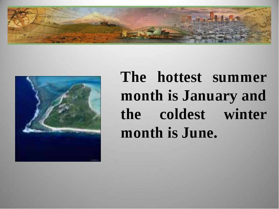 The hottest summer month is January and the coldest winter month is June.