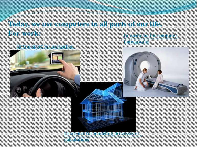 Today, we use computers in all parts of our life. For work: In science for mo...