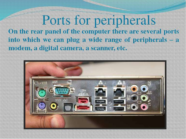Ports for peripherals On the rear panel of the computer there are several por...