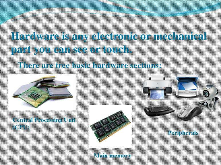 Hardware is any electronic or mechanical part you can see or touch. There are...