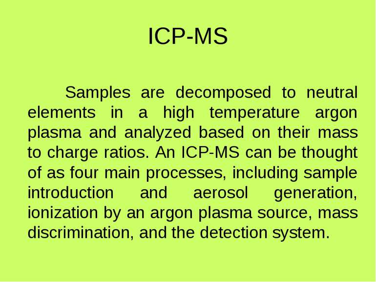 ICP-MS Samples are decomposed to neutral elements in a high temperature argon...