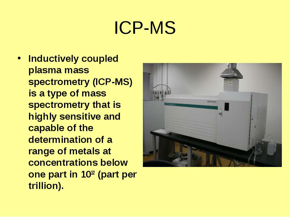 ICP-MS Inductively coupled plasma mass spectrometry (ICP-MS) is a type of mas...