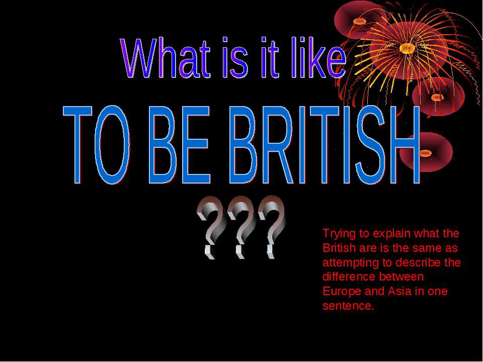 Trying to explain what the British are is the same as attempting to describe ...