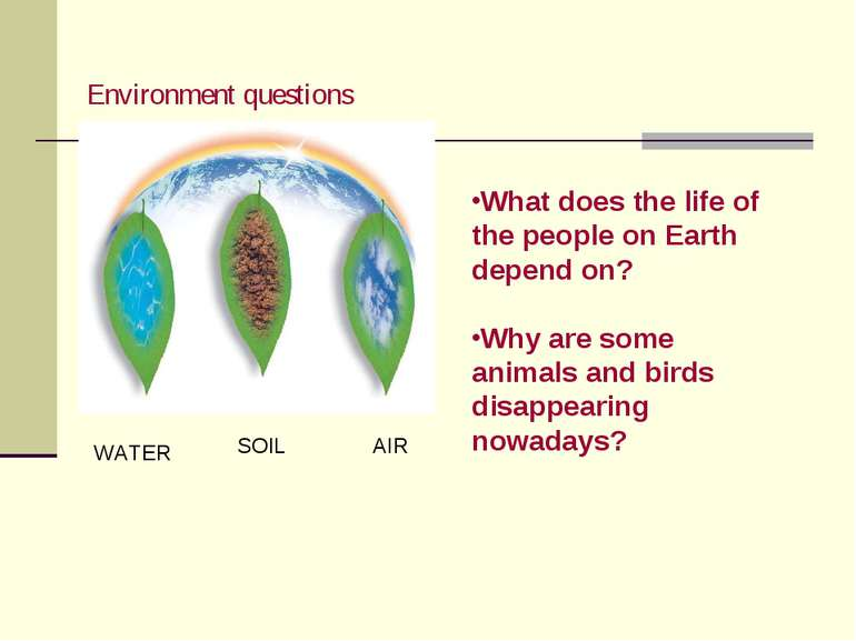 WATER SOIL AIR Environment questions What does the life of the people on Eart...