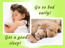 Go to bed early! Get a good sleep!