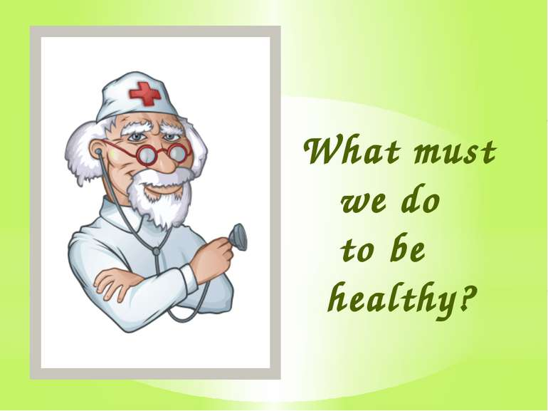 What must we do to be healthy?