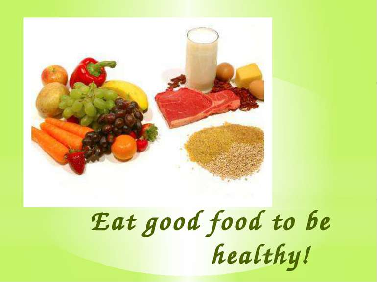 Eat good food to be healthy!