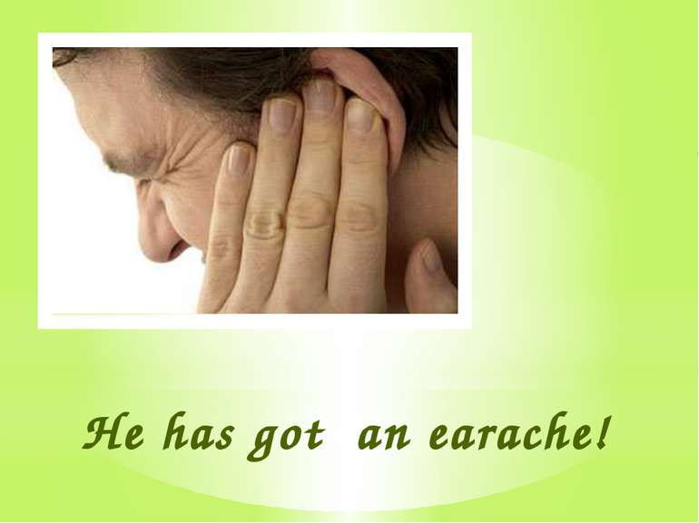 He has got an earache!