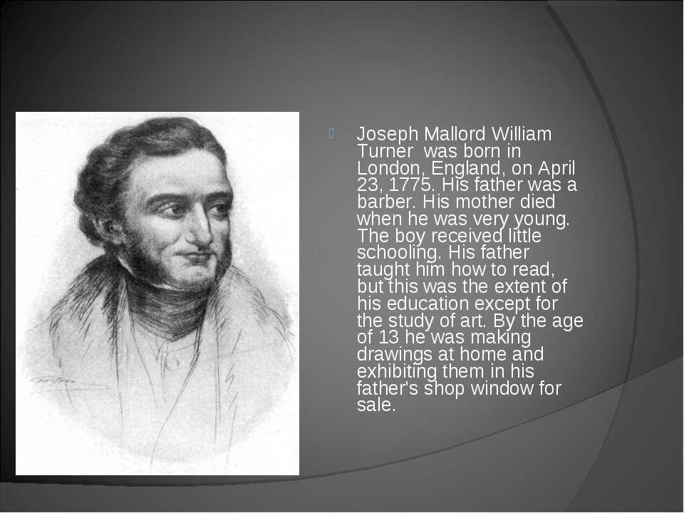 Joseph Mallord William Turner was born in London, England, on April 23, 1775....