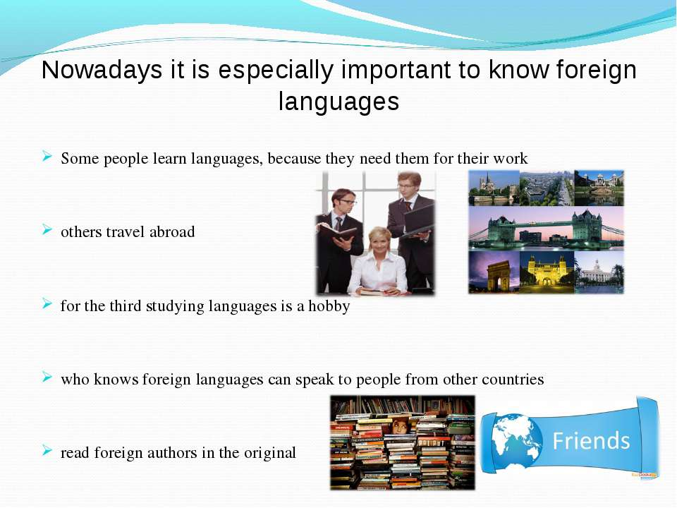 Nowadays it is especially important to know foreign languages Some people lea...