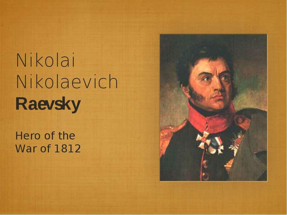 Nikolai Nikolaevich Raevsky Hero of the War of 1812