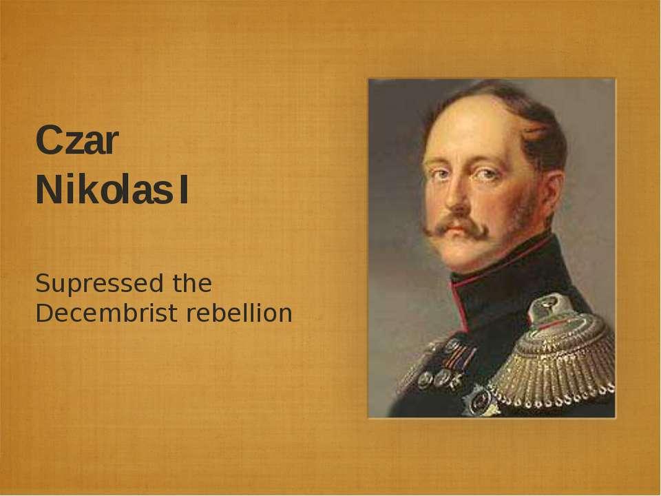 Czar Nikolas I Supressed the Decembrist rebellion