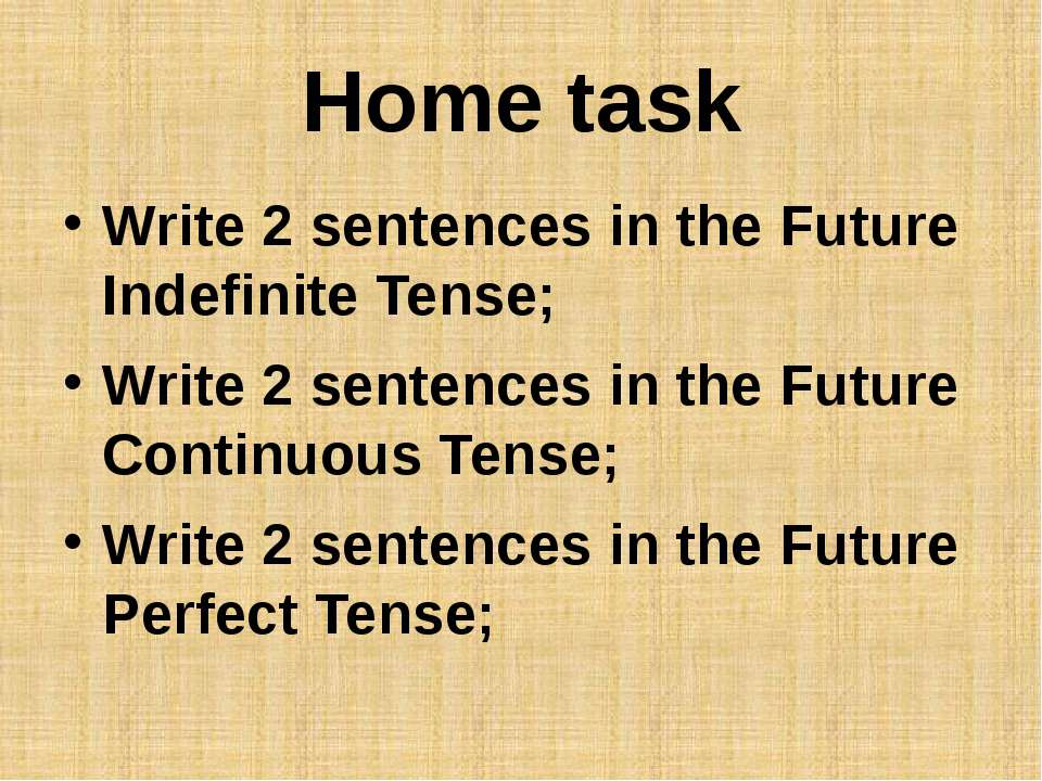 Home task Write 2 sentences in the Future Indefinite Tense; Write 2 sentences...