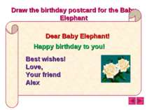 Draw the birthday postcard for the Baby Elephant Dear Baby Elephant! Happy bi...