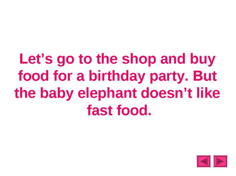 Let's go to the shop and buy food for a birthday party. But the baby elephant...