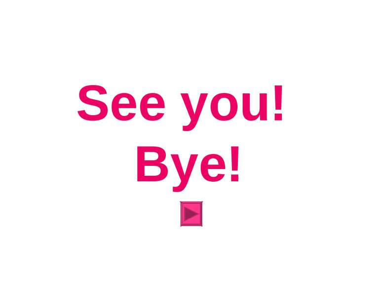 See you! Bye!