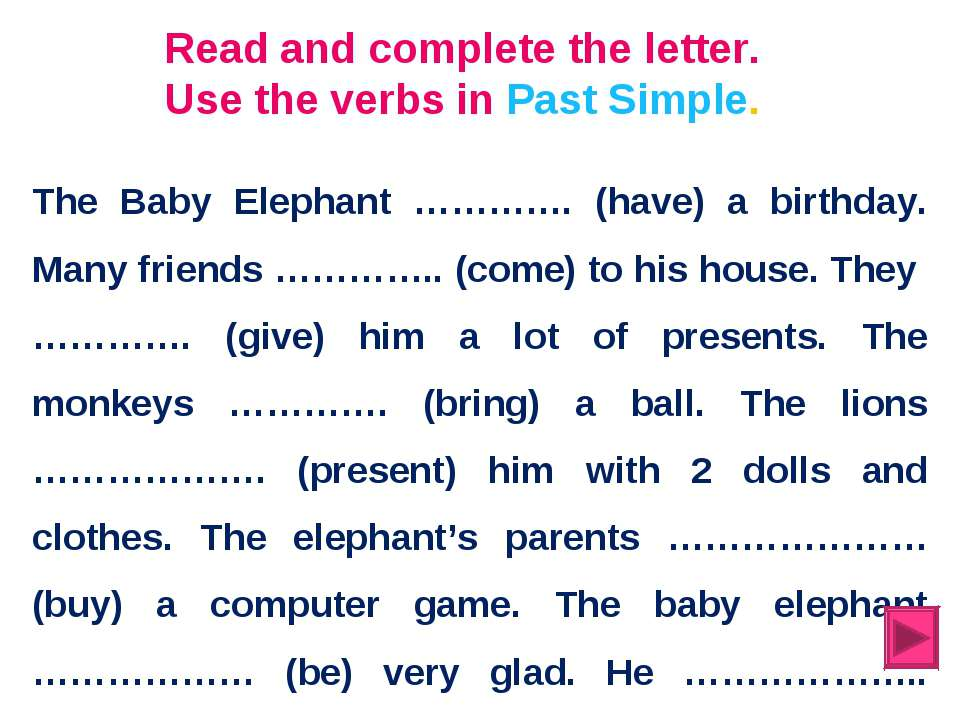 Read and complete the letter. Use the verbs in Past Simple. The Baby Elephant...