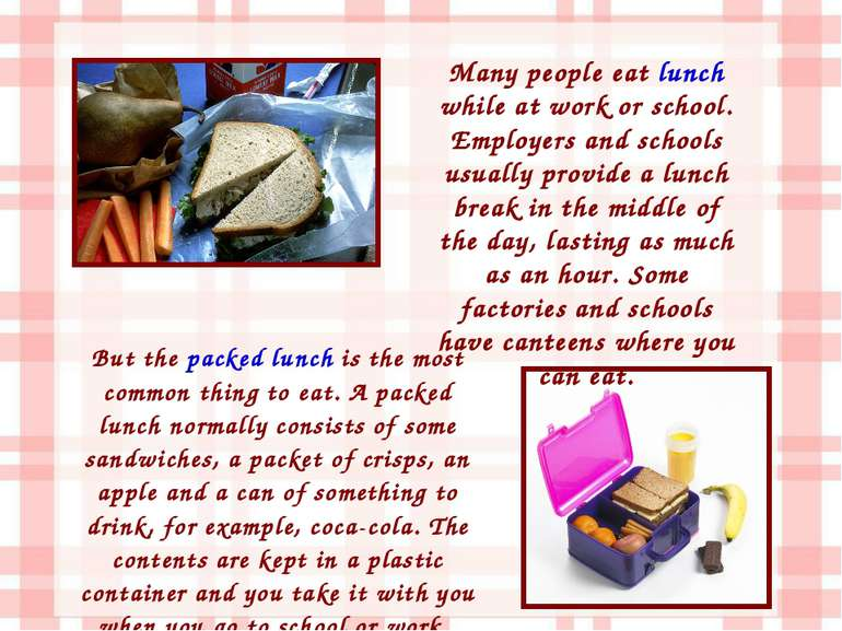 But the packed lunch is the most common thing to eat. A packed lunch normally...