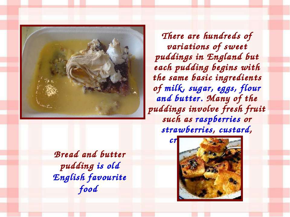 There are hundreds of variations of sweet puddings in England but each puddin...