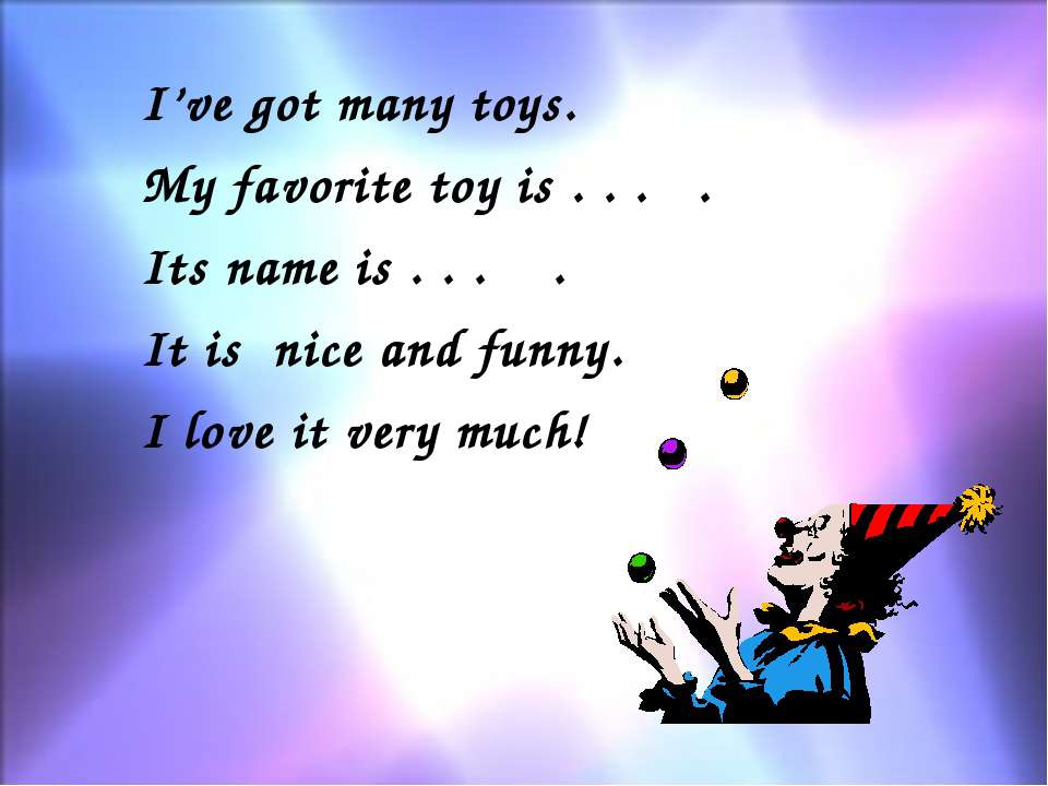 I've got many toys. My favorite toy is . . . . Its name is . . . . It is nice...