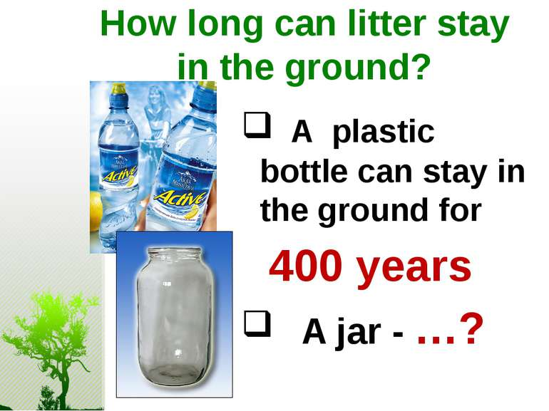How long can litter stay in the ground? A plastic bottle can stay in the grou...