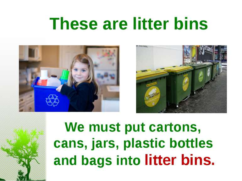 These are litter bins We must put cartons, cans, jars, plastic bottles and ba...
