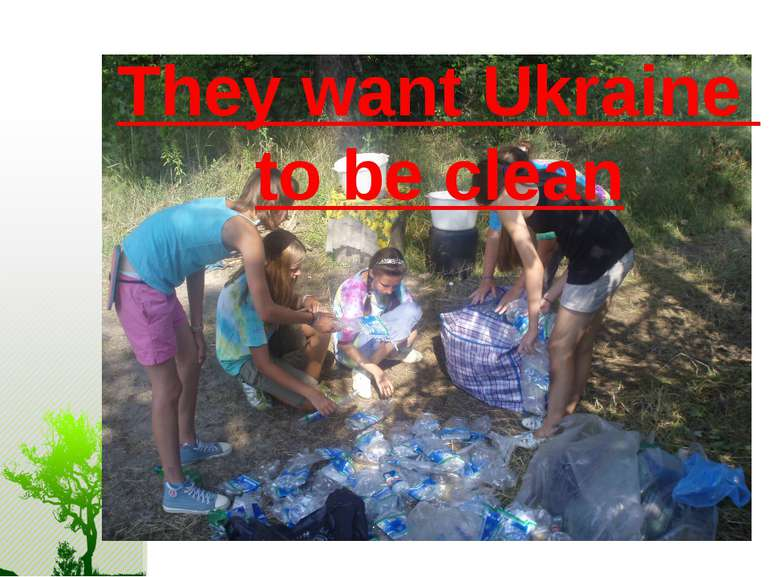 They want Ukraine to be clean