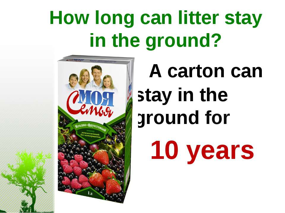 How long can litter stay in the ground? A carton can stay in the ground for 1...