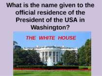 What is the name given to the official residence of the President of the USA ...