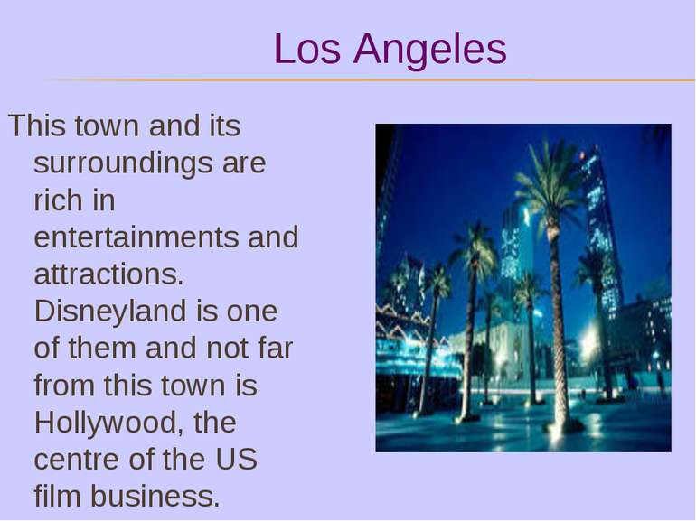 Los Angeles This town and its surroundings are rich in entertainments and att...