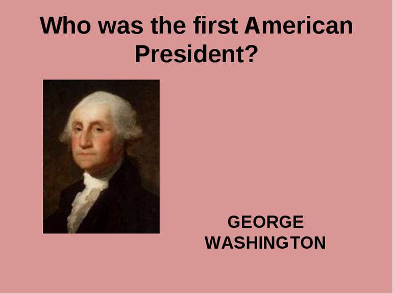 Who was the first American President? GEORGE WASHINGTON