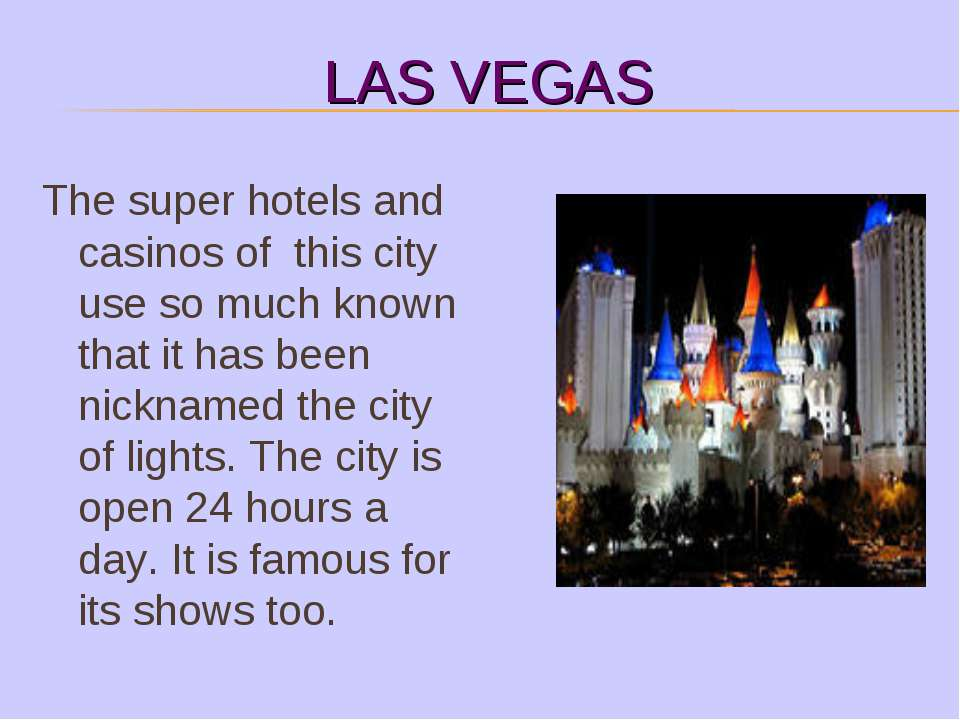 LAS VEGAS The super hotels and casinos of this city use so much known that it...
