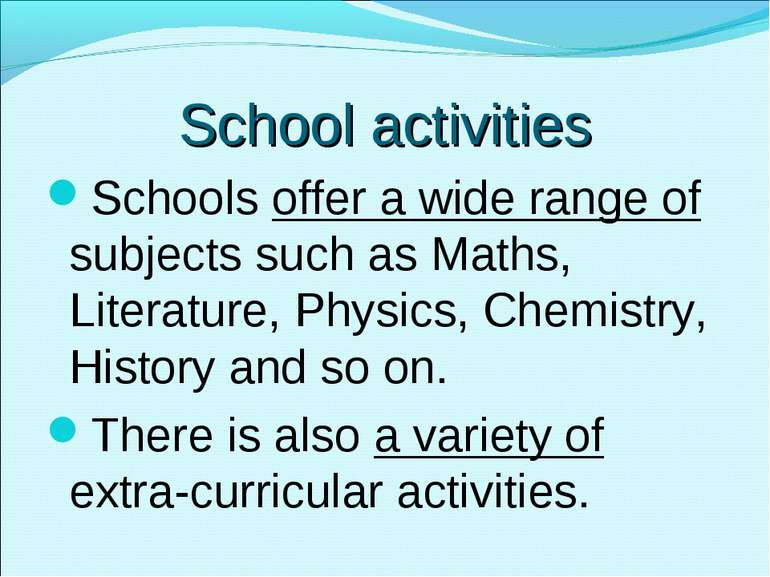School activities Schools offer a wide range of subjects such as Maths, Liter...