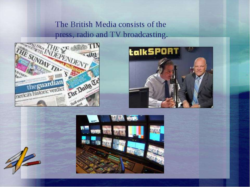 The British Media consists of the press, radio and TV broadcasting.