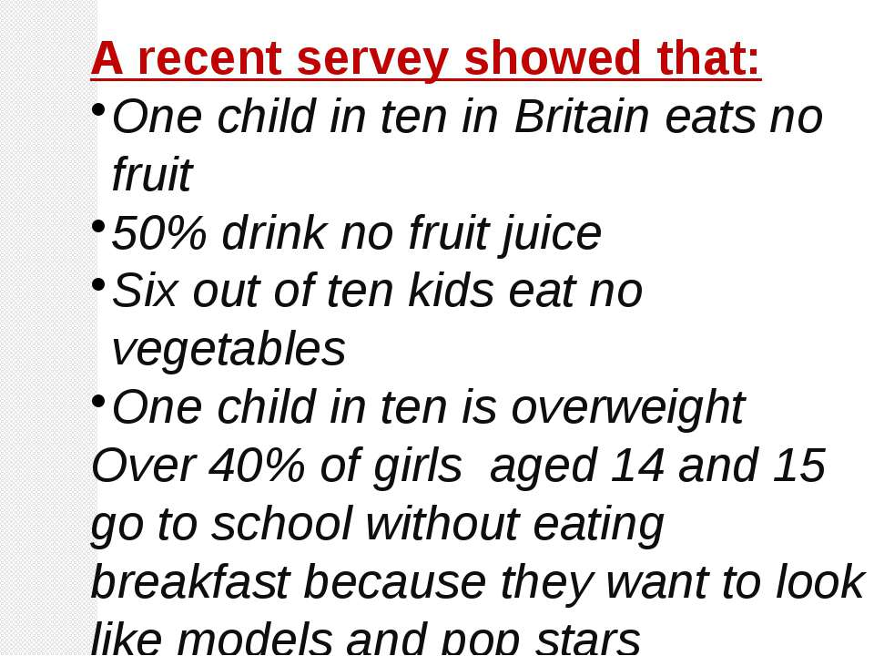 A recent servey showed that: One child in ten in Britain eats no fruit 50% dr...