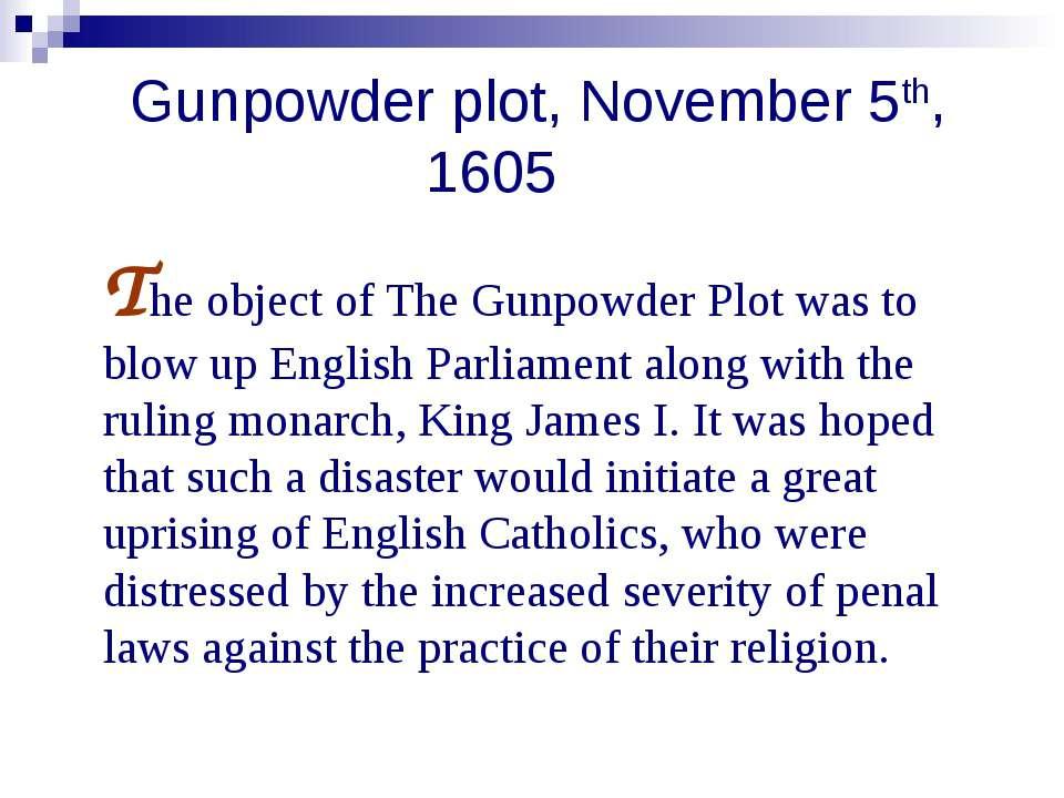 Gunpowder plot, November 5th, 1605 The object of The Gunpowder Plot was to bl...