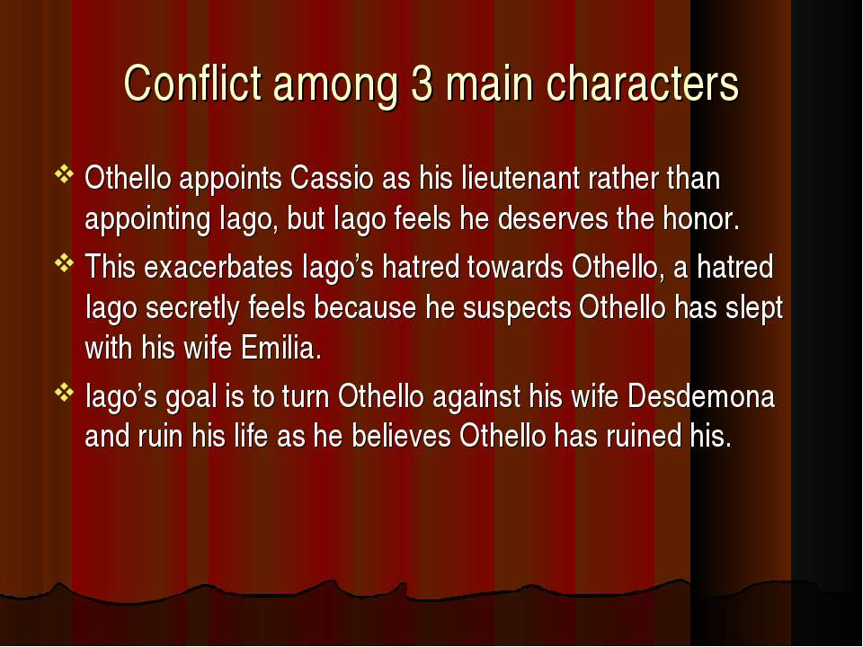 Conflict among 3 main characters Othello appoints Cassio as his lieutenant ra...