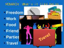 MONARCH: What's it like being one? Freedom Work Food Friends Parties Travel