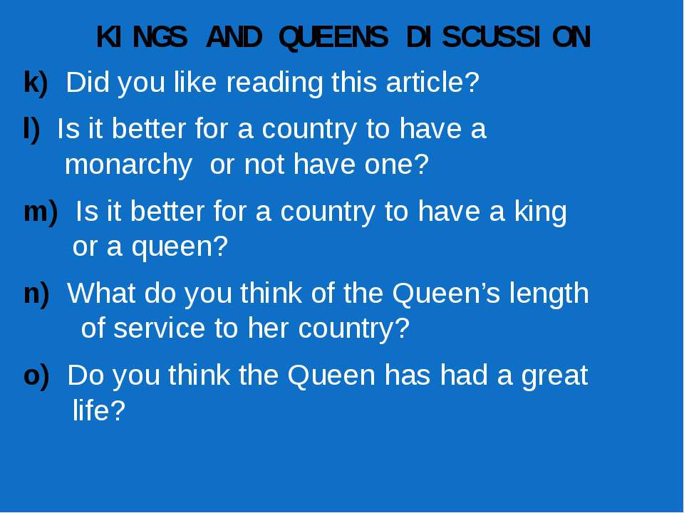 KINGS AND QUEENS DISCUSSION k) Did you like reading this article? l) Is it be...