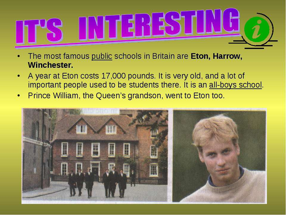 The most famous public schools in Britain are Eton, Harrow, Winchester. A yea...