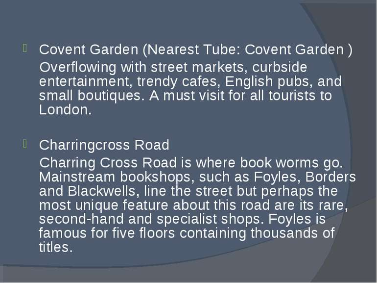 Covent Garden (Nearest Tube: Covent Garden ) Overflowing with street markets,...