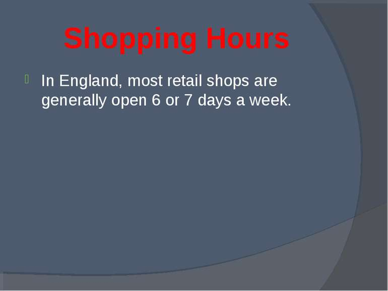 Shopping Hours In England, most retail shops are generally open 6 or 7 days a...