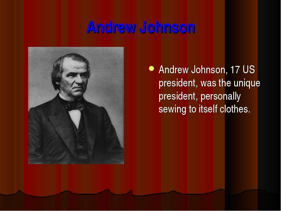Andrew Johnson Andrew Johnson, 17 US president, was the unique president, per...