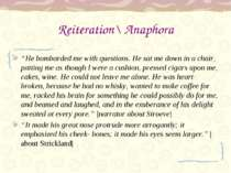 "Reiteration\ Anaphora ""He bombarded me with questions. He sat me down in a ch..."