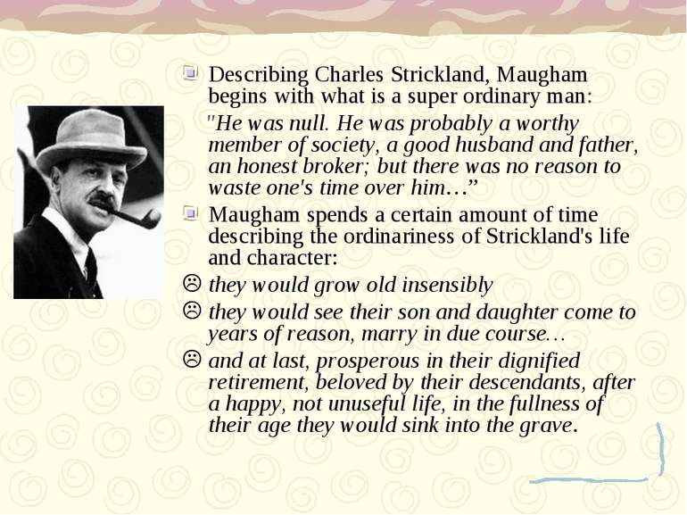 Describing Charles Strickland, Maugham begins with what is a super ordinary m...