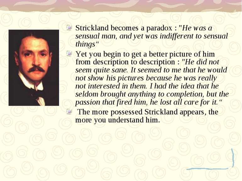 """Strickland becomes a paradox : """"He was a sensual man, and yet was indifferent..."""